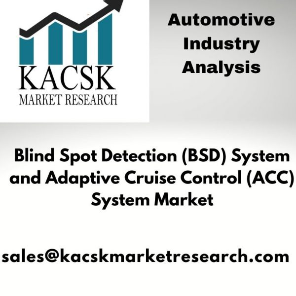 Blind Spot Detection (BSD) System and Adaptive Cruise Control (ACC) System Market