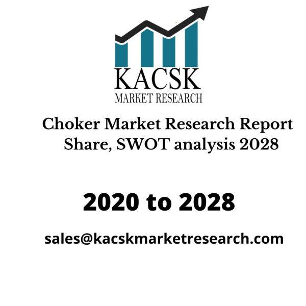 Choker Market Research Report Share, SWOT analysis 2028