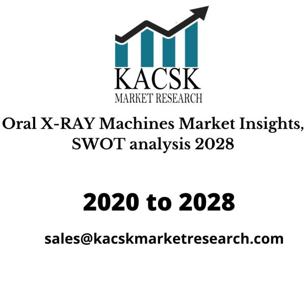 Oral X-RAY Machines Market Insights, SWOT analysis 2028