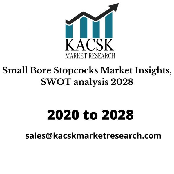 Small Bore Stopcocks Market Insights, SWOT analysis 2028