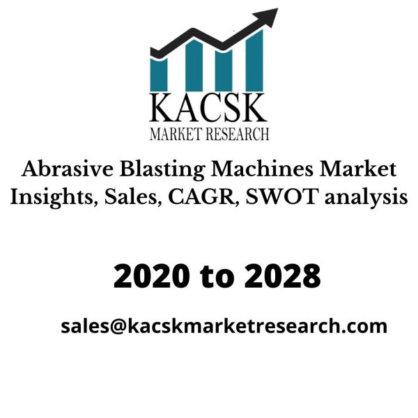 Abrasive Blasting Machines Market Insights, Sales, CAGR, SWOT analysis