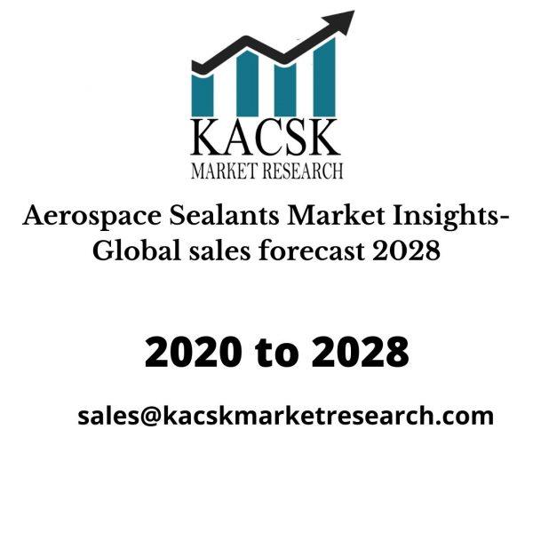 Aerospace Sealants Market Insights- Global sales forecast 2028