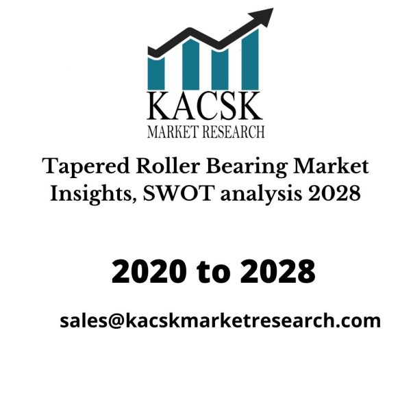 Tapered Roller Bearing Market Insights, SWOT analysis 2028
